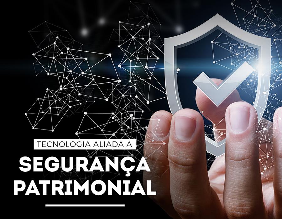 Tecnologia aliada a Segurança Patrimonial